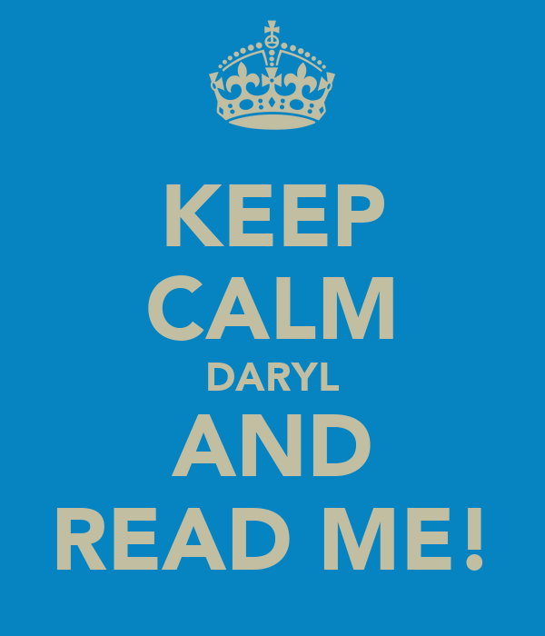 KEEP CALM DARYL AND READ ME!