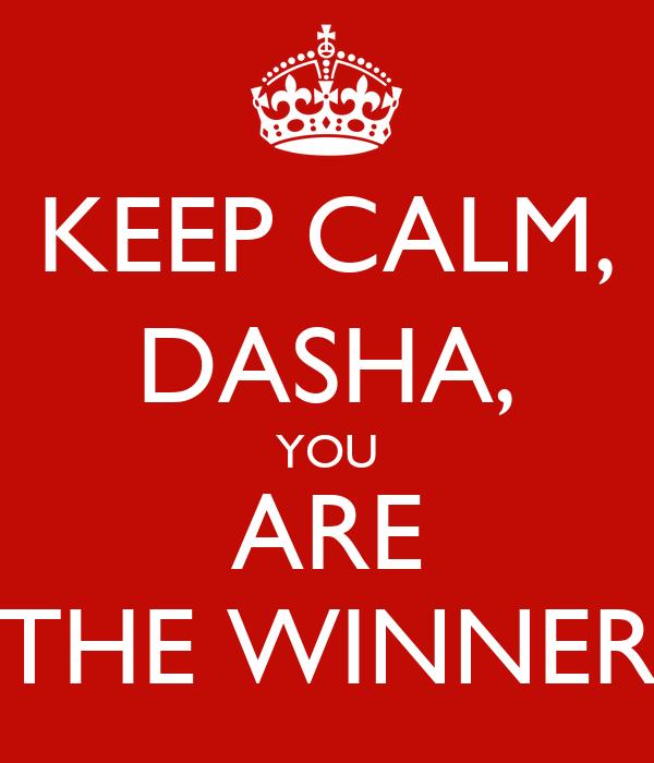 KEEP CALM, DASHA, YOU ARE THE WINNER
