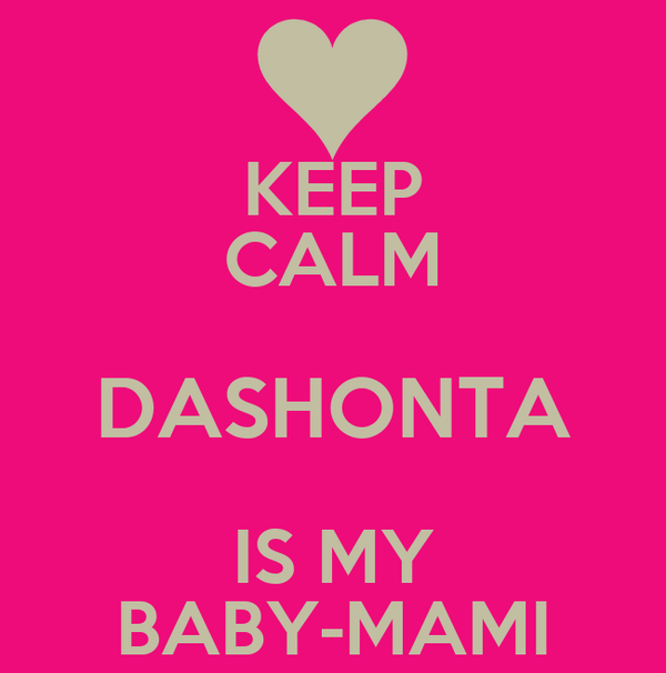KEEP CALM DASHONTA IS MY BABY-MAMI