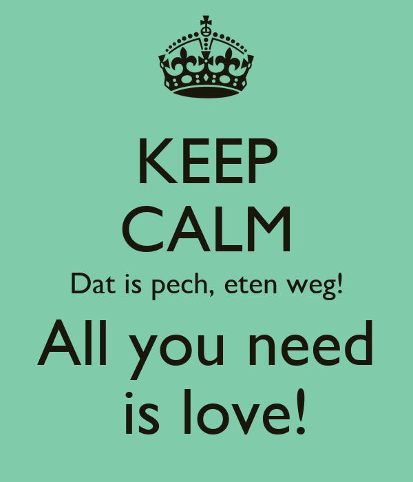 KEEP CALM Dat is pech, eten weg! All you need  is love!