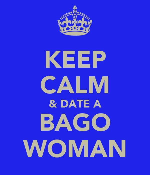 KEEP CALM & DATE A BAGO WOMAN