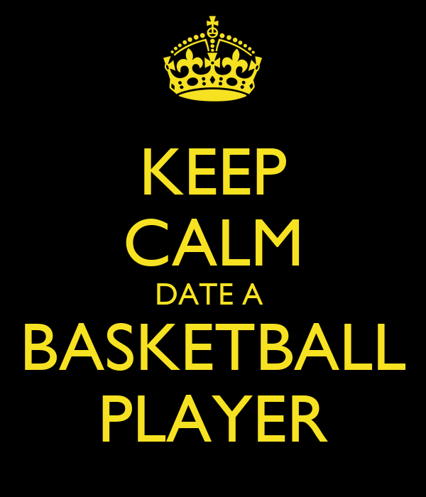 KEEP CALM DATE A  BASKETBALL PLAYER
