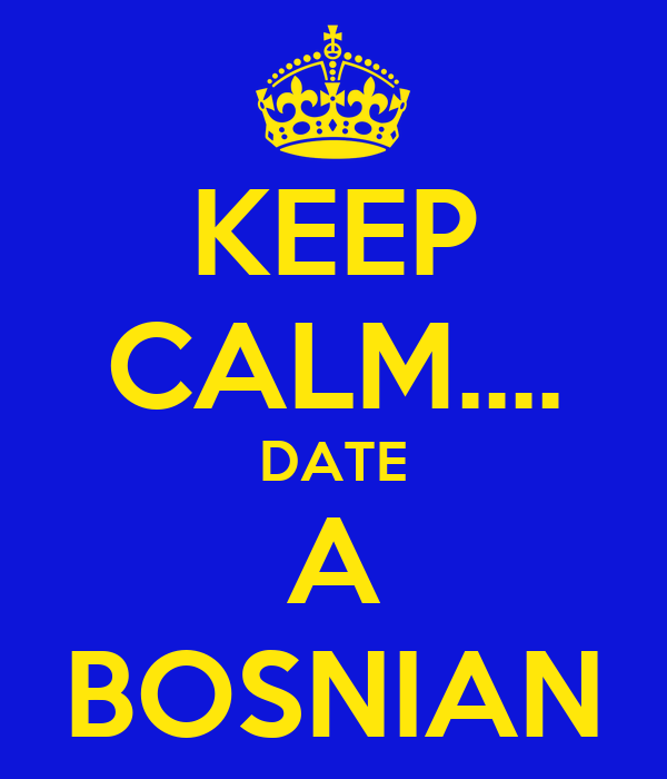 KEEP CALM.... DATE A BOSNIAN