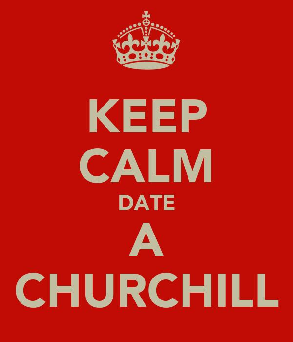 KEEP CALM DATE A CHURCHILL
