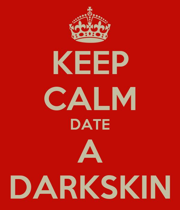 KEEP CALM DATE A DARKSKIN