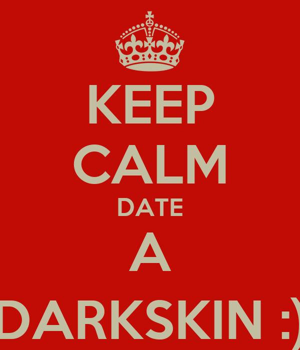 KEEP CALM DATE A DARKSKIN :)