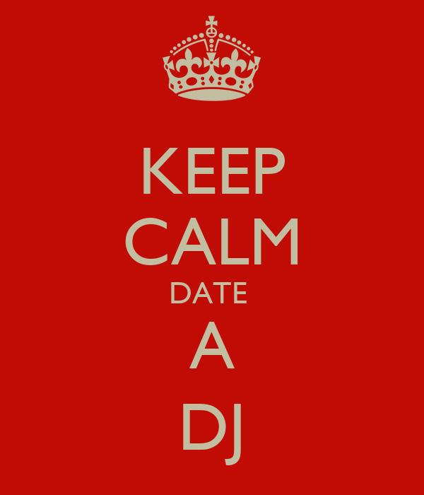 KEEP CALM DATE  A DJ