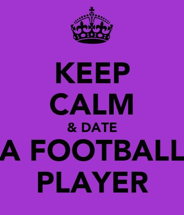KEEP CALM & DATE A FOOTBALL PLAYER