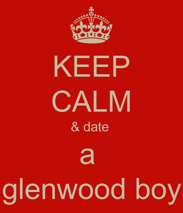 KEEP CALM & date  a  glenwood boy