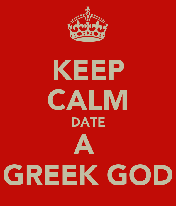 KEEP CALM DATE A  GREEK GOD