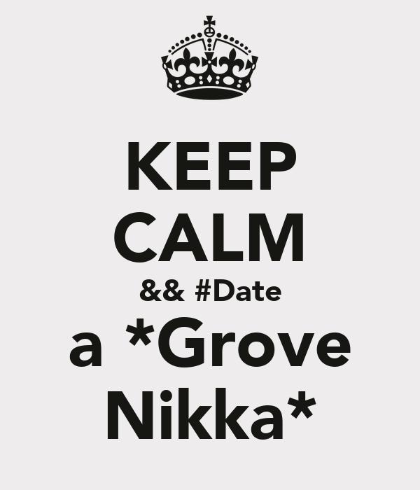 KEEP CALM && #Date a *Grove Nikka*