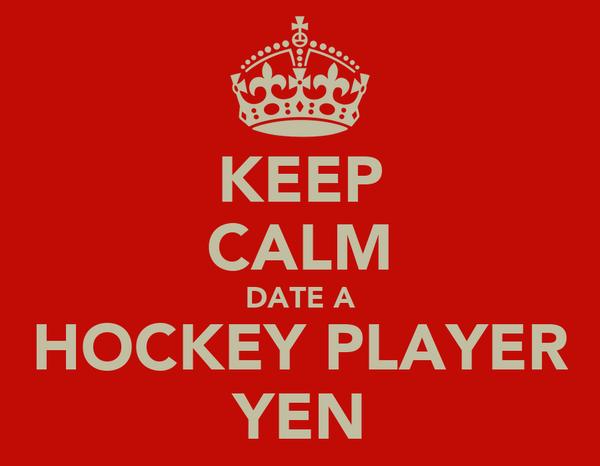 KEEP CALM DATE A HOCKEY PLAYER YEN