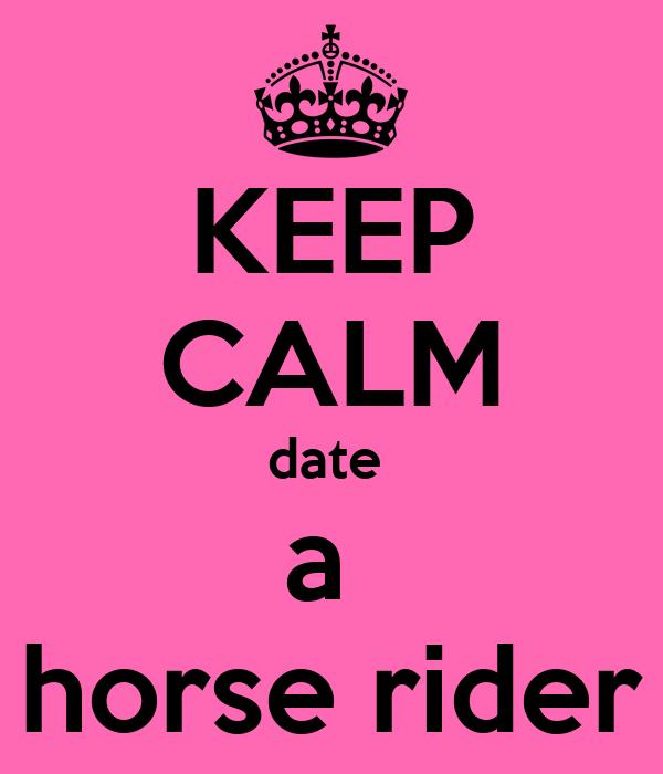 KEEP CALM date  a  horse rider