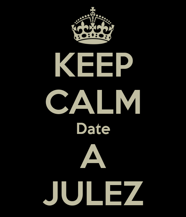 KEEP CALM Date A JULEZ