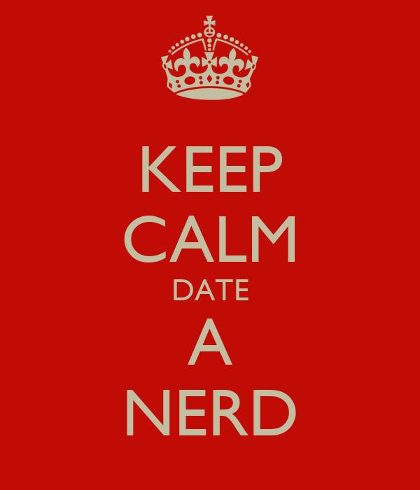 KEEP CALM DATE A NERD