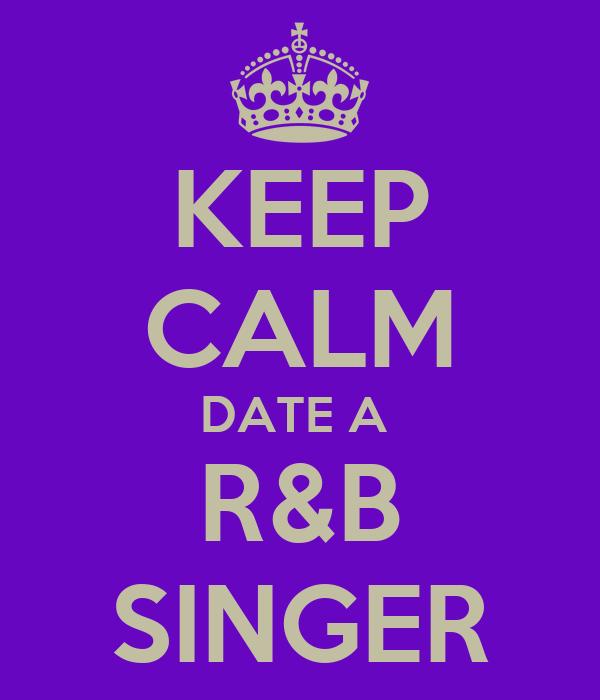 KEEP CALM DATE A  R&B SINGER