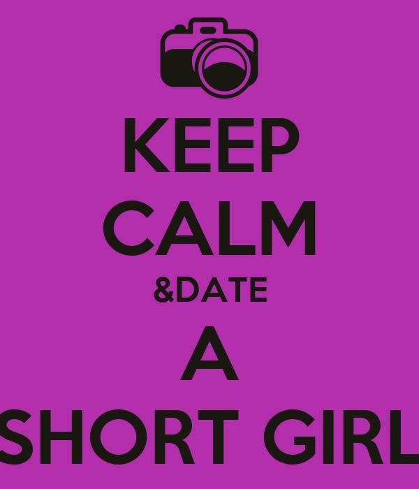 KEEP CALM &DATE A SHORT GIRL