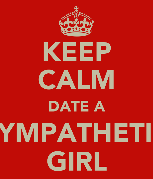 KEEP CALM DATE A SYMPATHETIC GIRL