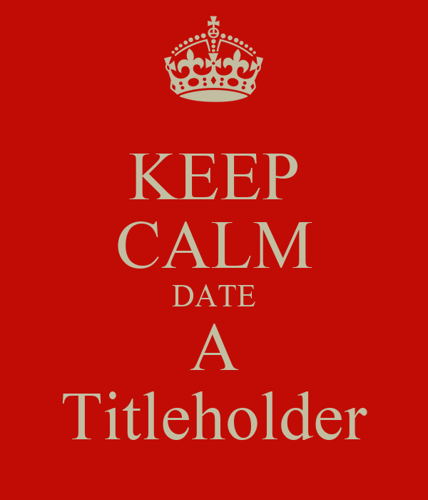 KEEP CALM DATE A Titleholder