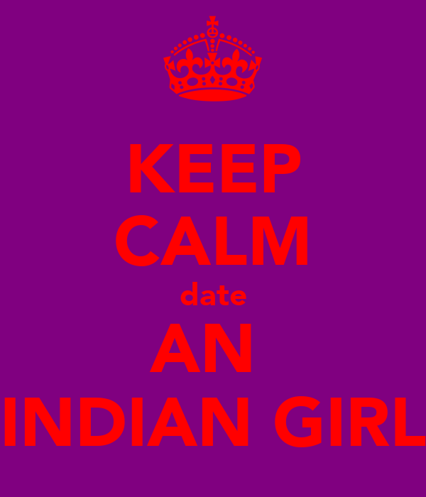 KEEP CALM date AN  INDIAN GIRL