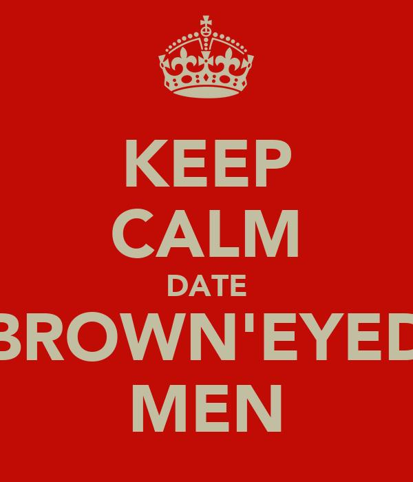 KEEP CALM DATE BROWN'EYED MEN