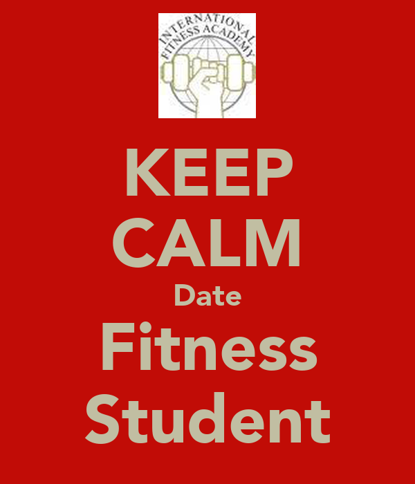 KEEP CALM Date Fitness Student