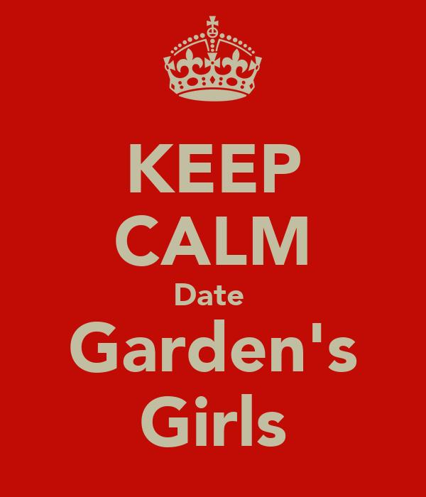 KEEP CALM Date  Garden's Girls