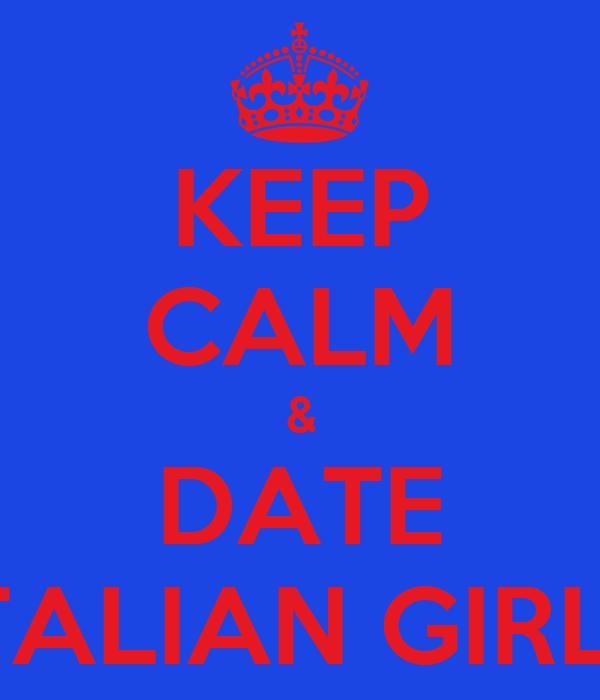 KEEP CALM & DATE ITALIAN GIRLS