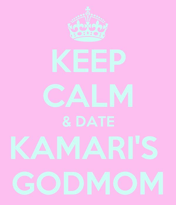 KEEP CALM & DATE KAMARI'S  GODMOM