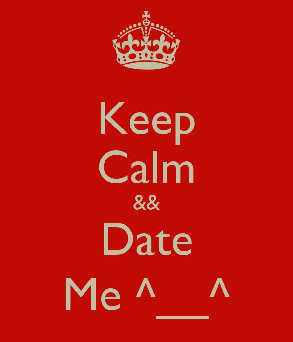 Keep Calm && Date Me ^__^