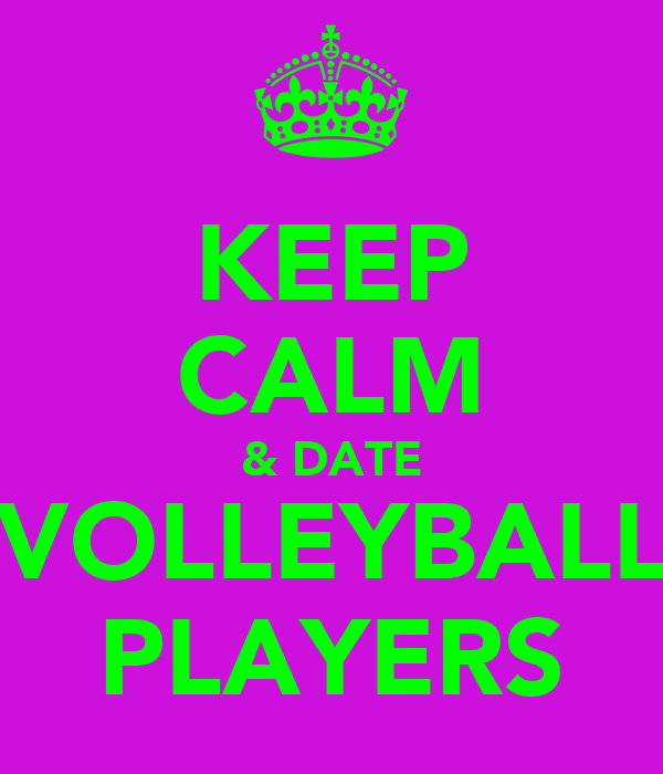 KEEP CALM & DATE VOLLEYBALL PLAYERS