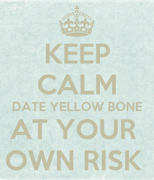 KEEP CALM DATE YELLOW BONE AT YOUR  OWN RISK