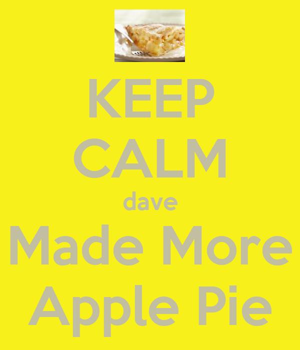 KEEP CALM dave Made More Apple Pie