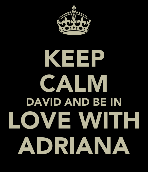 KEEP CALM DAVID AND BE IN LOVE WITH ADRIANA