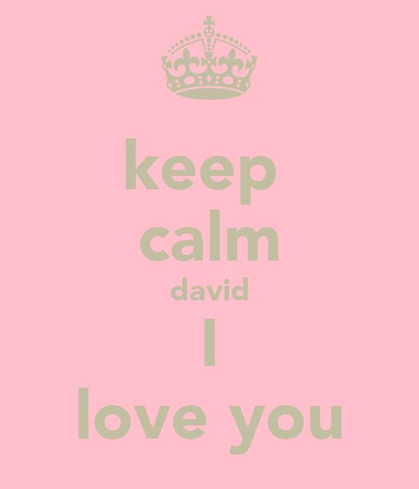 keep  calm david I love you
