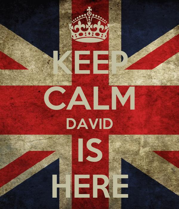 KEEP CALM DAVID IS HERE