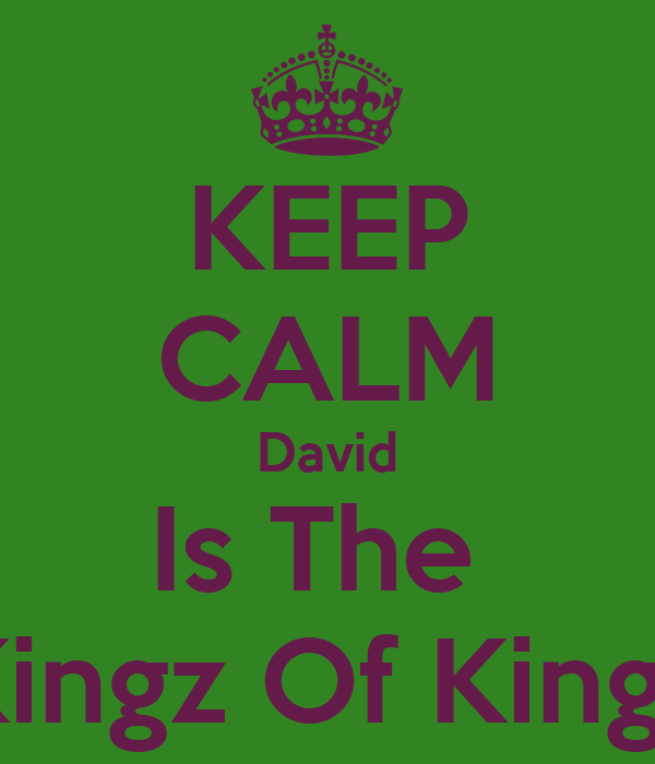 KEEP CALM David Is The  Kingz Of Kingz