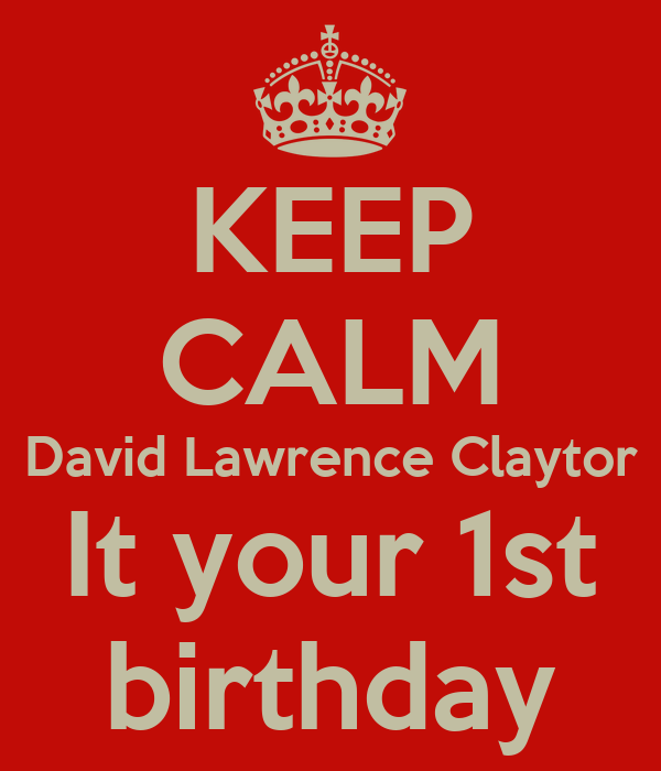 KEEP CALM David Lawrence Claytor It your 1st birthday