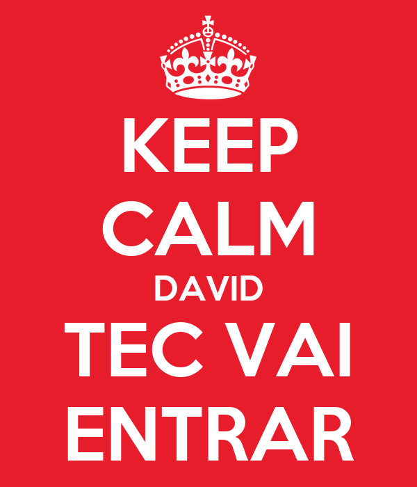 KEEP CALM DAVID TEC VAI ENTRAR