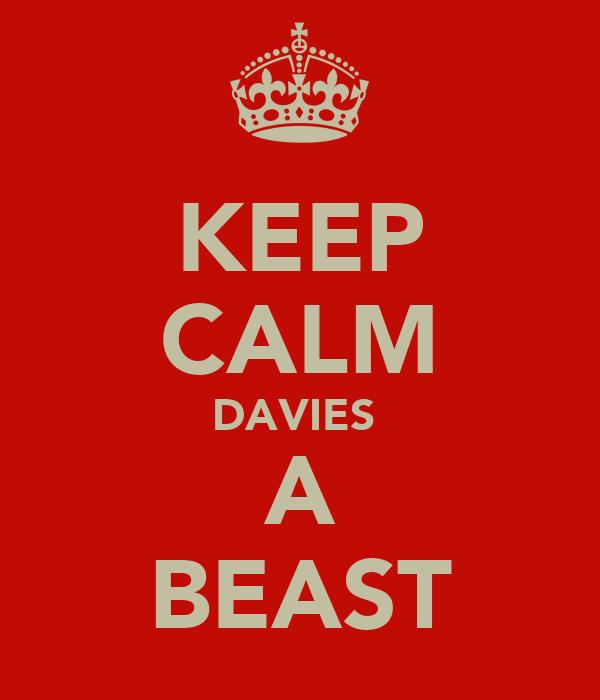 KEEP CALM DAVIES  A BEAST