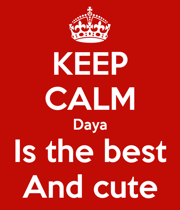 KEEP CALM Daya Is the best And cute
