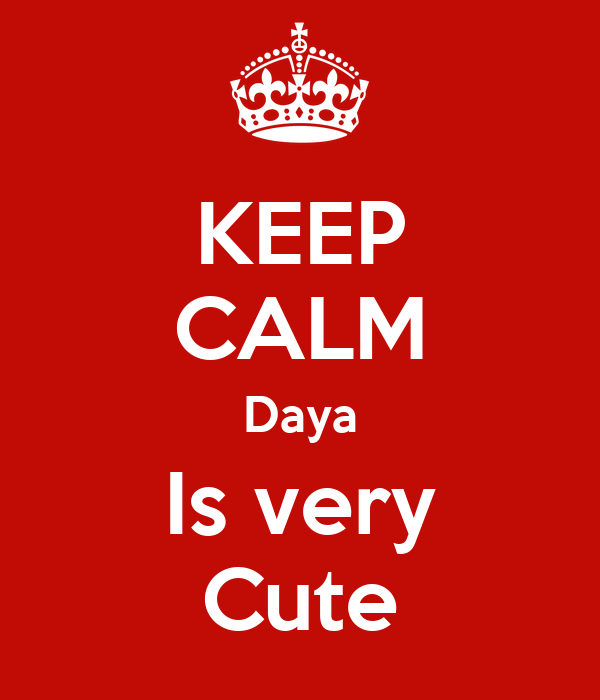 KEEP CALM Daya Is very Cute