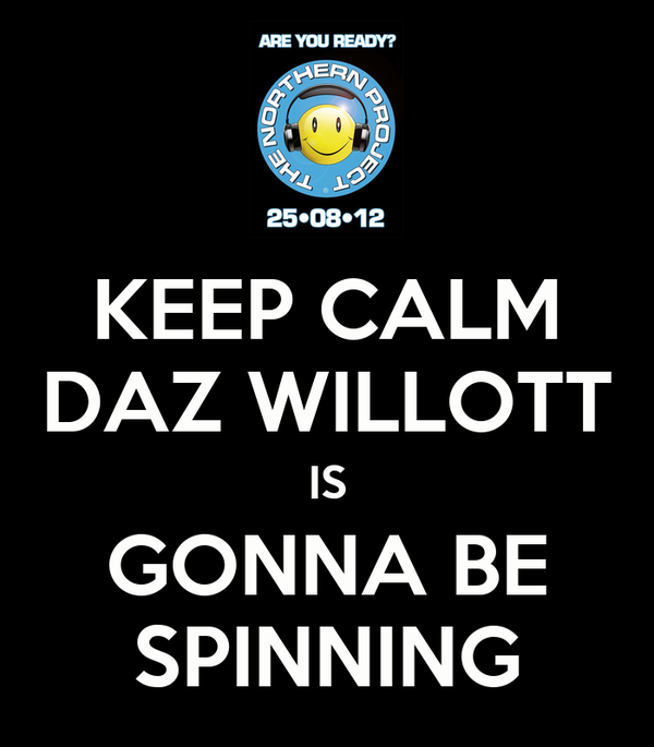 KEEP CALM DAZ WILLOTT IS GONNA BE SPINNING