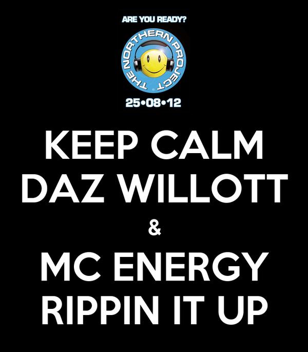 KEEP CALM DAZ WILLOTT & MC ENERGY RIPPIN IT UP