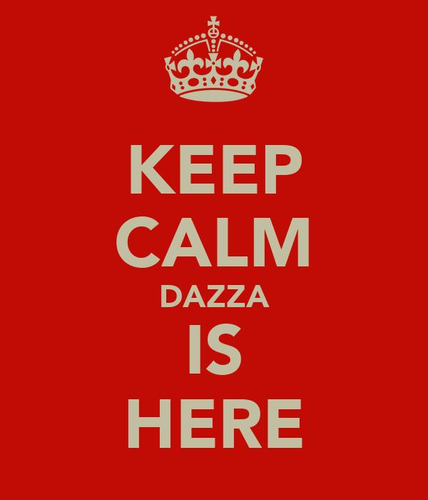 KEEP CALM DAZZA IS HERE