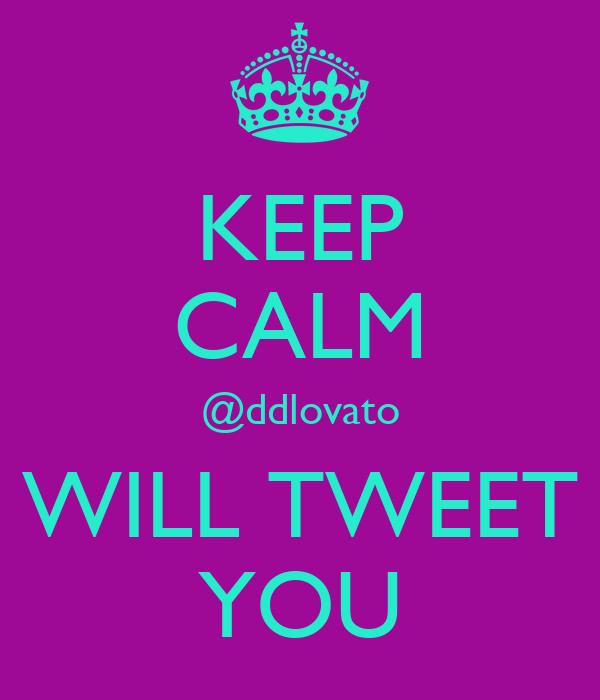 KEEP CALM @ddlovato WILL TWEET YOU