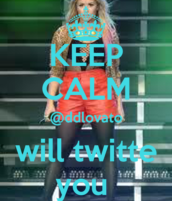 KEEP CALM @ddlovato will twitte you