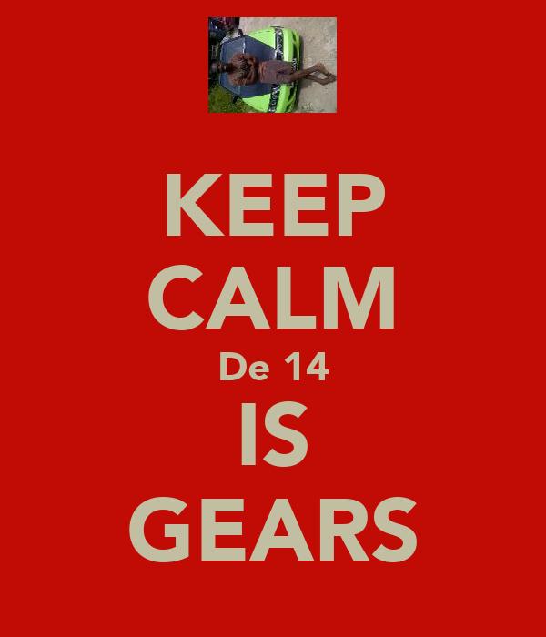 KEEP CALM De 14 IS GEARS