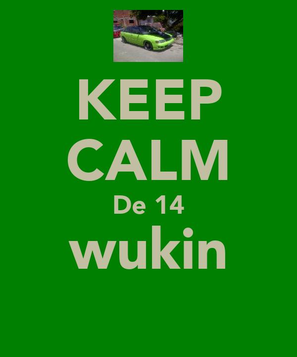 KEEP CALM De 14 wukin