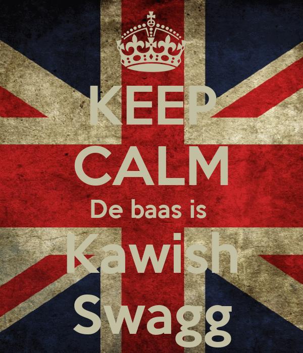 KEEP CALM De baas is  Kawish Swagg